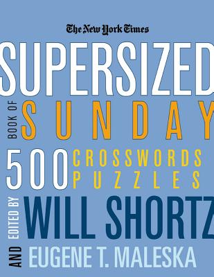 The New York Times Supersized Book of Sunday Crosswords: 500 Puzzles - Shortz, Will (Editor), and Maleska, Eugene T (Editor)