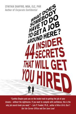 What Does Somebody Have to Do to Get a Job Around Here?: 44 Insider Secrets That Will Get You Hired - Shapiro, Cynthia