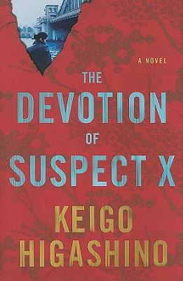 The Devotion of Suspect X - Higashino, Keigo, and Smith, Alexander O (Translated by), and Alexander, Elye J (Translated by)