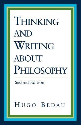 Thinking and Writing about Philosophy - Bedau, Hugo