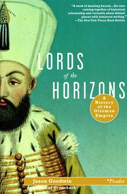 Lords of the Horizons: A History of the Ottoman Empire - Goodwin, Jason
