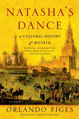 Natasha's Dance: A Cultural History of Russia - Figes, Orlando