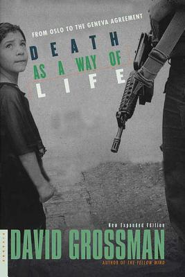 Death as a Way of Life: From Oslo to the Geneva Agreement - Grossman, David, and Lev, Efrat (Editor), and Watzman, Haim, Professor (Translated by)