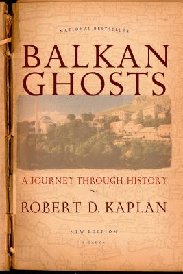 Balkan Ghosts: A Journey Through History - Kaplan, Robert D