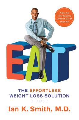 Eat: The Effortless Weight Loss Solution - Smith, Ian K