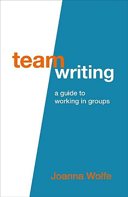 Team Writing: A Guide to Working in Groups - Wolfe, Joanna