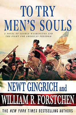 To Try Men's Souls: A Novel of George Washington and the Fight for American Freedom - Gingrich, Newt, and Forstchen, William R, Dr., Ph.D., and Hanser, Albert S (Editor)