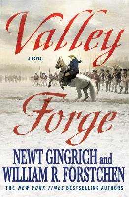 Valley Forge: George Washington and the Crucible of Victory - Gingrich, Newt, Dr., and Forstchen, William R, Dr., Ph.D., and Hanser, Albert S