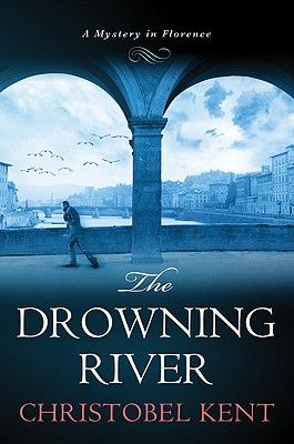 The Drowning River: A Mystery in Florence - Kent, Christobel