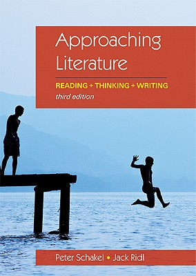 Approaching Literature: Reading + Thinking + Writing - Schakel, Peter, and Ridl, Jack