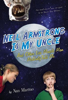 Neil Armstrong Is My Uncle and Other Lies Muscle Man McGinty Told Me - Marino, Nan