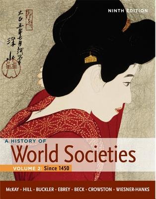 A History of World Societies, Volume 2: Since 1450 - McKay, John P, and Hill, Bennett D, and Buckler, John