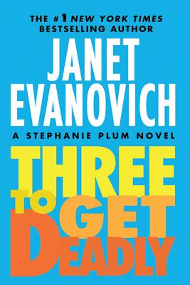 Three to Get Deadly - Evanovich, Janet