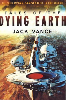 Tales of the Dying Earth: Including 'The Dying Earth, ' 'The Eyes of the Overworld, ' 'Cugel's Saga, ' and 'Rhialto the Marvellous' - Vance, Jack