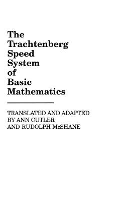 The Trachtenberg Speed System of Basic Mathematics - Cutler, Ann (Translated by), and McShane, Rudolph Matas (Photographer)