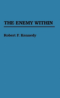 The Enemy Within - Kennedy, Robert F, and Krock, Arthur (Foreword by)