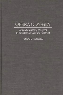 Opera Odyssey: Toward a History of Opera in Nineteenth-Century America - Ottenberg, June C