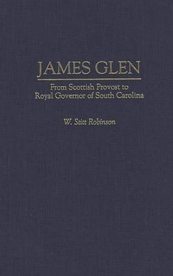 James Glen: From Scottish Provost to Royal Governor of South Carolina - Robinson, Walter Stitt