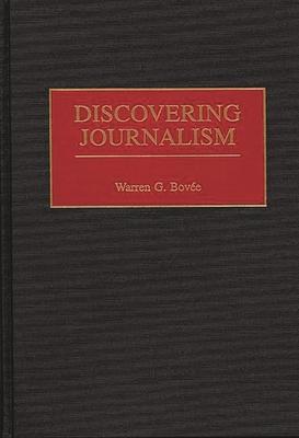 Discovering Journalism - Bovee, Warren G