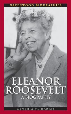 Eleanor Roosevelt: A Biography - Harris, Cynthia M