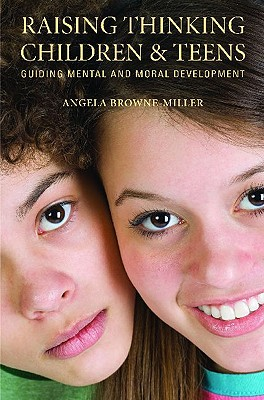Raising Thinking Children and Teens: Guiding Mental and Moral Development - Browne-Miller, Angela, Ph.D.