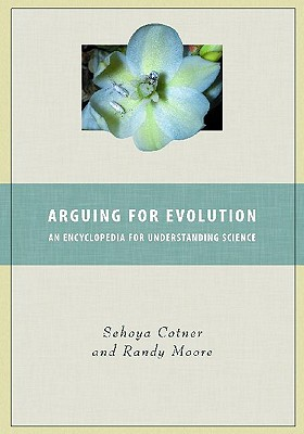 Arguing for Evolution: An Encyclopedia for Understanding Science - Moore, Randy, and Vodopich, Darrell S, and Moore, Randall C