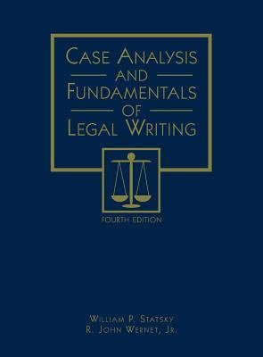 Case Analysis and Fundamentals of Legal Writing - Statsky, William P