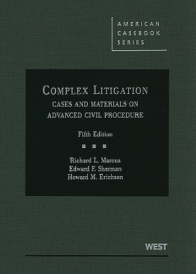 Complex Litigation: Cases and Materials on Advanced Civil Procedure - Marcus, Richard L, and Sherman, Edward F, and Erichson, Howard M