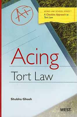 Acing Tort Law: A Checklist Approach to Tort Law - Ghosh, Shubha, and Spencer, A Benjamin (Editor)