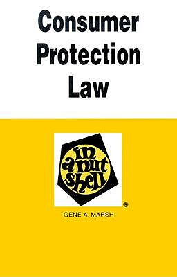 Consumer Protection Law in a Nutshell - Marsh, Gene A