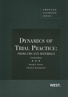Dynamics of Trial Practice: Problems and Materials - Carlson, Ronald L, and Imwinkelried, Edward J