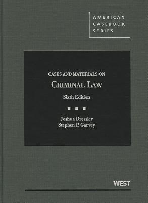 Cases and Materials on Criminal Law - Dressler, Joshua, and Garvey, Stephen P