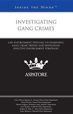 Investigating Gang Crimes: Law Enforcement Officials on Examining Gang Crime Trends and Developing Effective Enforcement Strategies - Spencer, Lewis Wayne, Jr., and Edwards, Greg, and Goggins, Vincent