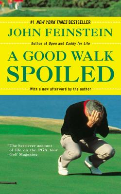 A Good Walk Spoiled: Days and Nights on the PGA Tour - Feinstein, John