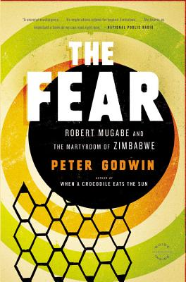 The Fear: Robert Mugabe and the Martyrdom of Zimbabwe - Godwin, Peter