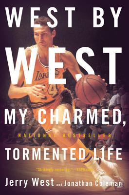 West by West: My Charmed, Tormented Life - West, Jerry, and Coleman, Jonathan