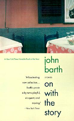On with the Story: Stories - Barth, John, Professor