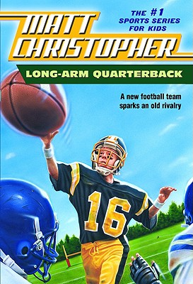 Long Arm Quarterback: A New Football Team Sparks an Old Rivalry - Christopher, Matt