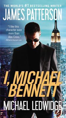 I, Michael Bennett - Patterson, James, and Ledwidge, Michael