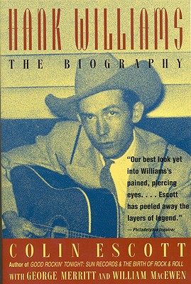 Hank Williams: The Biography - Escott, Colin, and Macewen, William, and Merritt, George