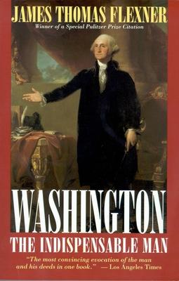Washington: The Indispensable Man - Flexner, James Thomas