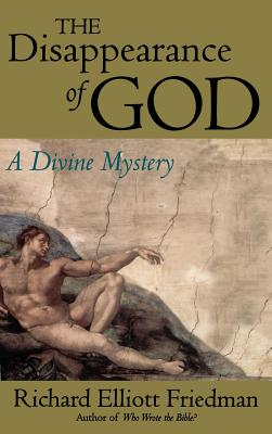 The Disappearance of God: A Divine Mystery - Friedman, Richard Elliott