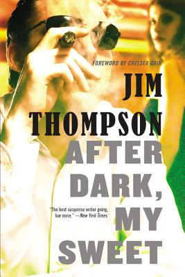 After Dark, My Sweet - Thompson, Jim, and Cain, Chelsea (Foreword by)