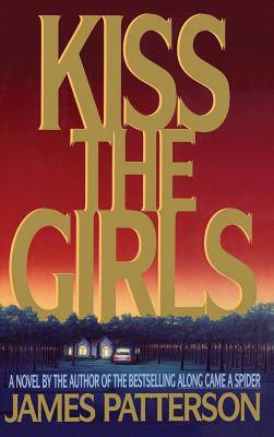 Kiss the Girls - Patterson, James