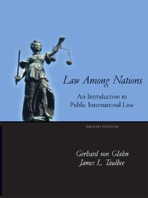 Law Among Nations: An Introduction to Public International Law - Von Glahn, Gerhard, and Taulbee, James Larry