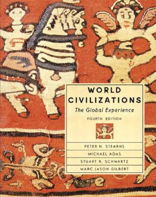 World Civilizations: The Global Experience, Single Volume Edition - Stearns, Peter N, Dr., and Schwartz, Stuart, and Gilbert, Marc Jason