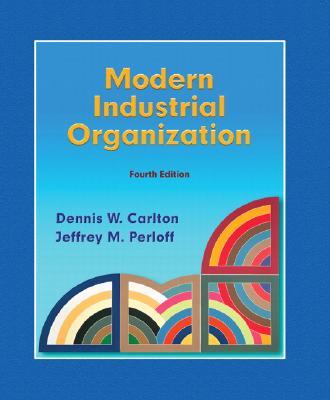 Modern Industrial Organization - Carlton, Dennis W, and Perloff, Jeffrey M