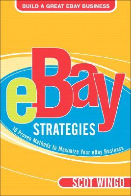 Ebay Strategies: 10 Proven Methods to Maximize Your Ebay Business - Wingo, Scot