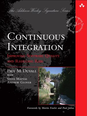 Continuous Integration: Improving Software Quality and Reducing Risk - Duvall, Paul, and Matyas, Steve, and Glover, Andrew