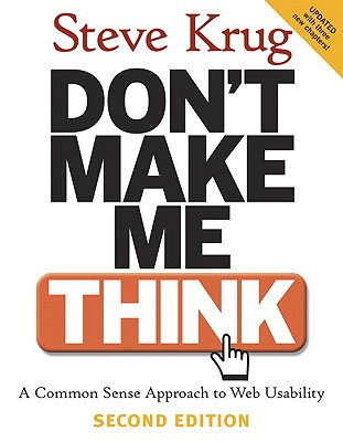 Don't Make Me Think!: A Common Sense Approach to Web Usability - Krug, Steve